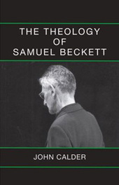 Loss of Faith But Not Loss of Interest in God: 'The Theology of Samuel Beckett' by John Calder | The Irish Literary Times | Scoop.it