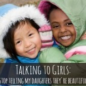 Please Stop Telling My Daughters They're Beautiful  at Babble | Kickin' Kickers | Scoop.it