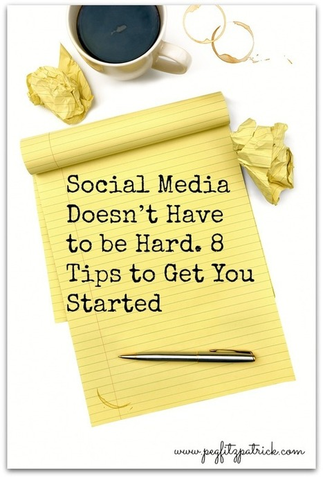 Social Media Doesn't Have to be Hard. 8 Tips to Get You Started | Social Media and Marketing | Scoop.it