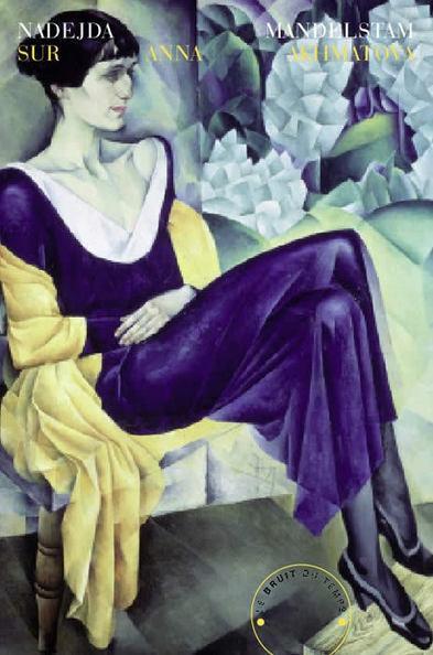 [vient de paraître]  Nadejda Mandelstam, Sur Anna Akhmatova, Le Bruit du temps   Terres de Femmes   Scoop.it