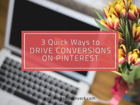 3 Quick Ways to Drive Conversions on Pinterest | digital marketing strategy | Scoop.it