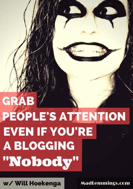 Grab People's Attention Even If You're a Blogging Nobody | My Digital Journey | Scoop.it