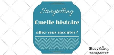 Storytelling : quelle histoire allez-vous raconter ? | Entrepreneurs du Web | Scoop.it