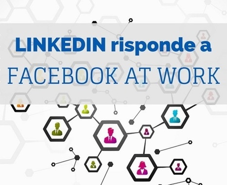 Linkedin si rinnova e risponde a Facebook at Work | Social media culture | Scoop.it