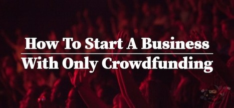 How To Start A Startup Business With Only Crowdfunding | Crowdfunding | Scoop.it
