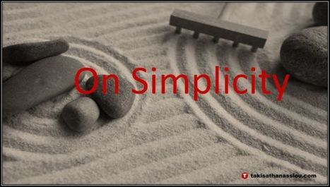 On Simplicity | Takis Athanassiou | Leadership Initiative | Scoop.it