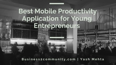 Best Mobile Productivity Applications for Young Entrepreneurs | Business Strategy and Business Intelligence Trends | Scoop.it