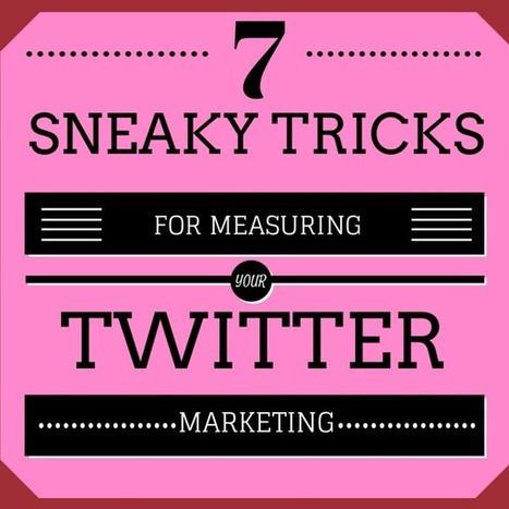 7 Sneaky Tricks For Measuring Your Twitter Marketing | Public Relations & Social Media Insight | Scoop.it