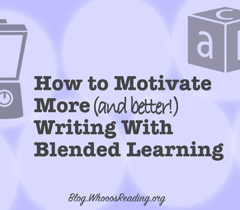 How to Motivate More (And Better!) Writing With Blended Learning | Serious Play | Scoop.it