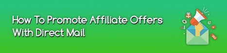 How To Promote Affiliate Offers With Direct Mail | Affiliate Marketing and How To Do Well | Scoop.it