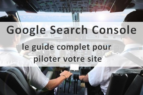 Google Search Console, le guide complet | Entrepreneurs du Web | Scoop.it