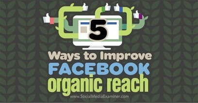 5 Ways to Improve Your Facebook Organic Reach | Surviving Social Chaos | Scoop.it