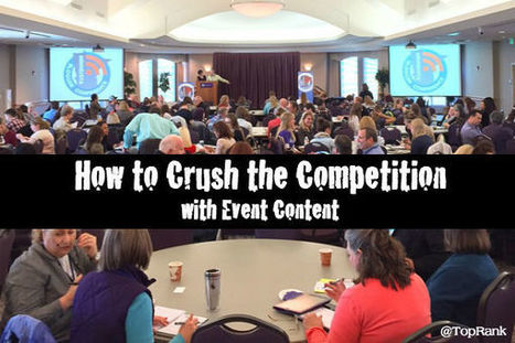 Content Marketing Advantage: 12 Tips to Dominate with Events | Social Media & Marketing Now | Scoop.it