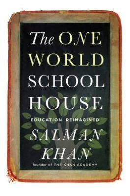 Book by Salman Khan: The One World Schoolhouse: Education Reimagined (2012)   TRENDS IN HIGHER EDUCATION   Scoop.it