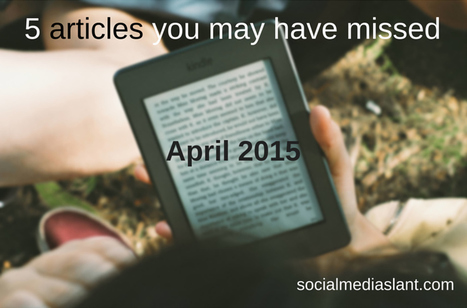 5 articles you may have missed (April 2015) | Business in a Social Media World | Scoop.it