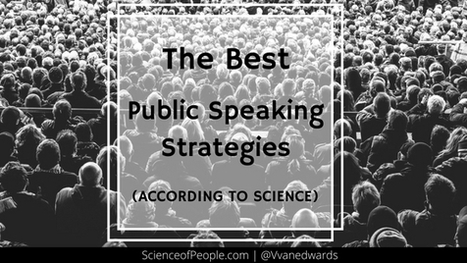 The Best Public Speaking Strategies According to Science - Science of People | Coaching & Neuroscience | Scoop.it
