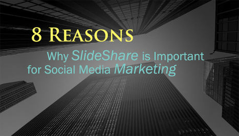 8 Reasons Why SlideShare is Important for Social Media Marketing | Public Relations & Social Media Insight | Scoop.it