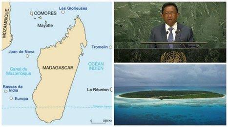 A l'ONU, Madagascar demande que la France lui cède les îles Eparses   Périples et pérégrinations   Scoop.it
