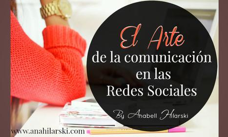 #RRSS: El arte de la #comunicación en las #RedesSociales - @AnabellHilarski | Empresa 3.0 | Scoop.it
