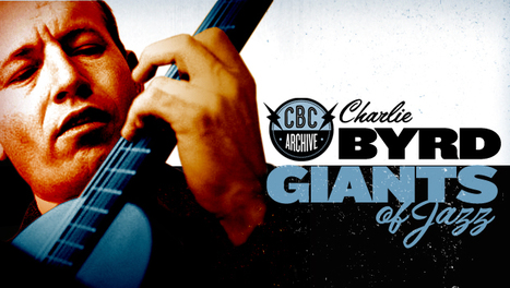 Giants of Jazz: Charlie Byrd in exclusive interview from CBC's Hot Air archive CBC Music - Free Streaming Radio, Videos, Songs, Concerts & Playlists | Jazz Plus | Scoop.it