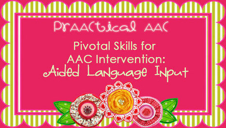 Pivotal Skills for AAC Intervention | Aided Language Input | Scoop.it