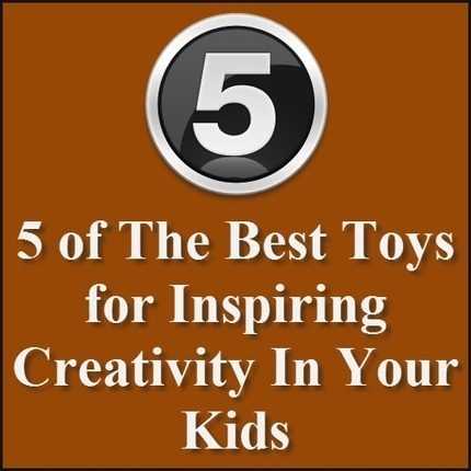 5 Of The Best Toys for Inspiring Creativity in Children - Cool Toy Review | Helpful Mom Stuff | Scoop.it
