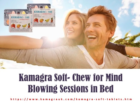 Kamagra Soft- Chew for Mind Blowing Sessions in Bed | Kamagra male Impotent | Scoop.it