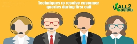 Techniques to Resolve Customer Queries During First Call | Vcall2customer | Contact Call Center Outsourcing | Scoop.it