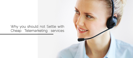 Why You Should Not Settle with Cheap Telemarketing Services | Business Marketing Singapore | B2B Telemarketing in Singapore | Scoop.it