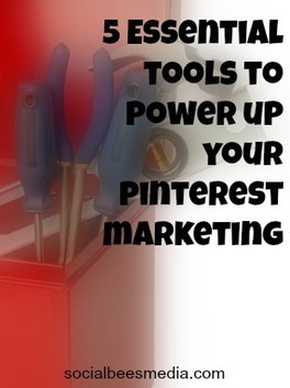 5 Essential Pinterest Tools to Power Up Your Pinterest Marketing - Social Bees Media | Business in a Social Media World | Scoop.it
