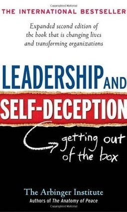 Leadership and Self-Deception by Arbinger | Educational Books & Scholarly Articles | Scoop.it