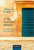 Alberto Eiguer : Une maison natale. Psychanalyse de l'intimité | Nouvelles Psy | Scoop.it