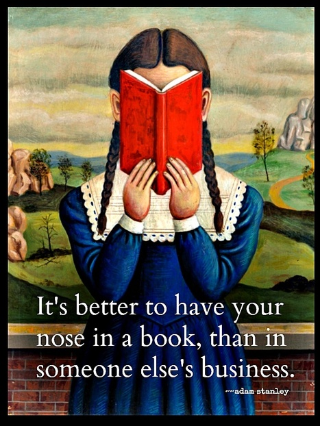 It's better to have your nose in a book, than in someone else's business. | literacy | Scoop.it
