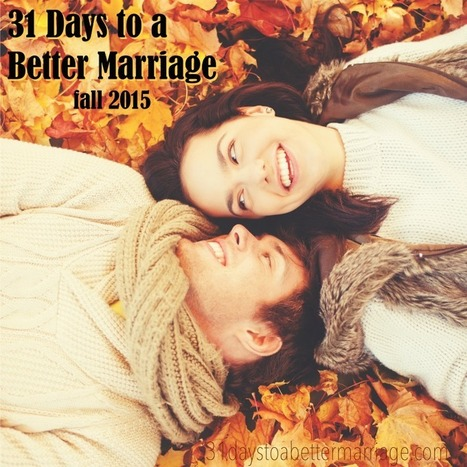 31 Days to a Better Marriage {Fall 2015} | Marriage and Family (Catholic & Christian) | Scoop.it