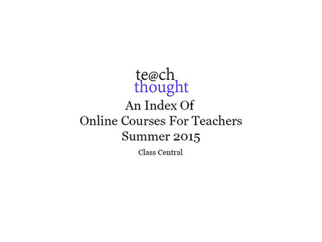 An Index Of Online Courses For Teachers: Summer 2015 | we-Learning | Scoop.it