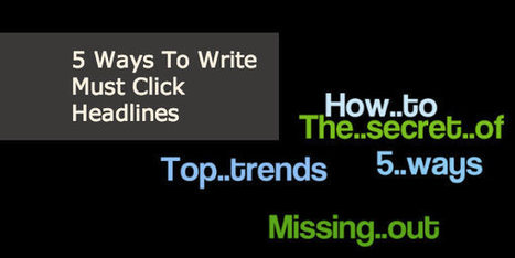 5 Ways To Write Must Click Headlines   content marketing   Scoop.it