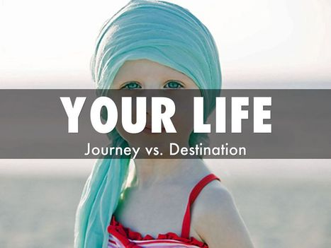 Journey vs. Destination Life - @HaikuDeck Created For Triangle Startup Weekend Healthcare #TSWHealth #tswhealth | Personal Branding Using Scoopit | Scoop.it