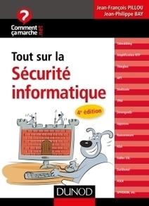 Tout sur la sécurité informatique / Jean-François Pillou, Jean-Philippe Bay, Dunod, 2016   Bibliothèque de l'Ecole des Ponts ParisTech   Scoop.it