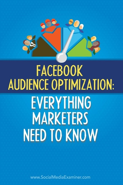 Facebook Audience Optimization: What Marketers Need to Know : Social Media Examiner | web learning | Scoop.it