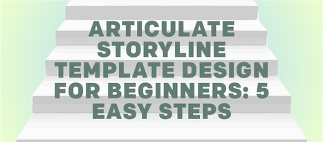 Articulate Storyline Template Design For Beginners: 5 Easy Steps - eLearning Brothers   elearning stuff   Scoop.it