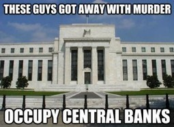 It's Time To Occupy Central Banks, Not Wall Street | Economics | Scoop.it