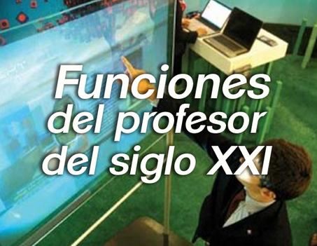 Funciones del profesor del siglo XXI | Educación y Empresa | educació i tecnologia | Scoop.it