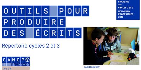 Outils pour produire des écrits : répertoire cycles 2 et 3 [Publication] | Ressources & Médiation | Scoop.it