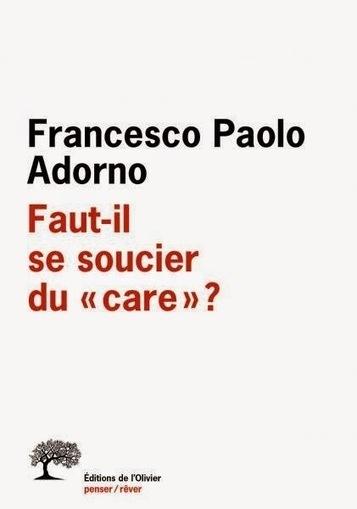 Francesco Paolo Adorno : Faut-il se soucier du care ? | Coaching | Scoop.it