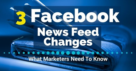 3 Facebook News Feed Changes: What Marketers Need To Know | Social Media Marketing Superstars | Scoop.it