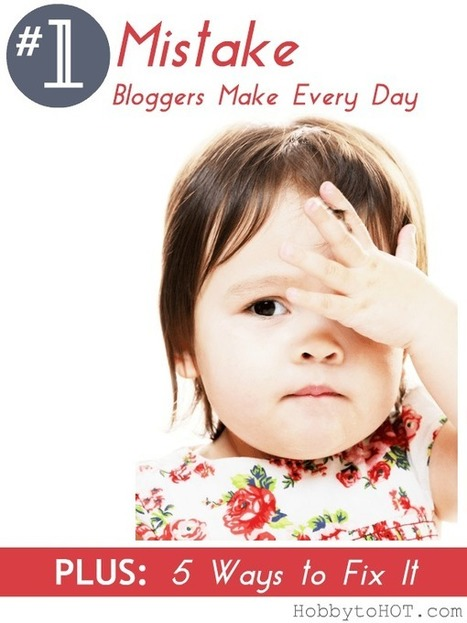 #1 Mistake Bloggers Make Every Day {+5 Ways to Fix It} | Blogging | Scoop.it