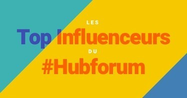 Hubforum 2016 : Top des influenceurs, messages les plus partagés | Digitalement Vôtre | Scoop.it