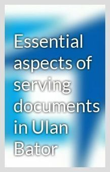 Essential aspects of serving documents in Ulan Bator | private investigation services | Scoop.it