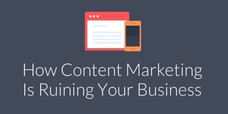 How Content Marketing is Ruining Your Business | Personal Branding for Translators | Scoop.it