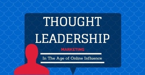 Thought Leadership Marketing in The Age of Online Influence | Leadership in Distance Education | Scoop.it